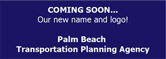Coming Soon! New name: Palm Beach Transportation Planning Agency
