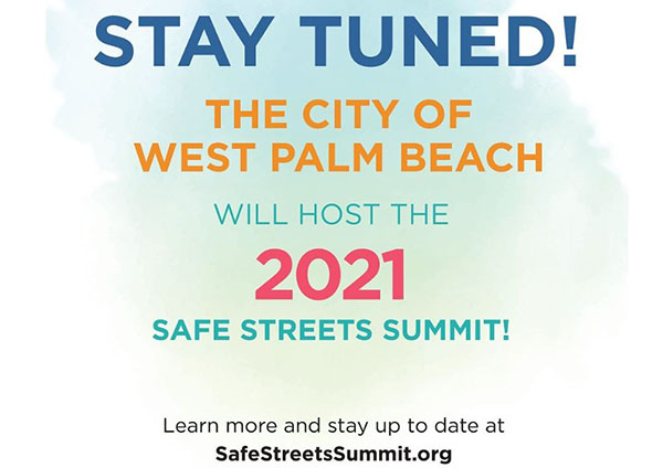 2021 Safe Streets Summit will be in the City of West Palm Beach - Stay tuned at SafeStreetsSummit.org